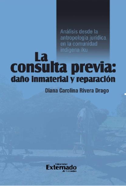 Diana Carolina Rivera Drago La consulta previa: daño inmaterial y reparación saúl uribe el riesgo y su incidencia en la responsabilidad civil y del estado