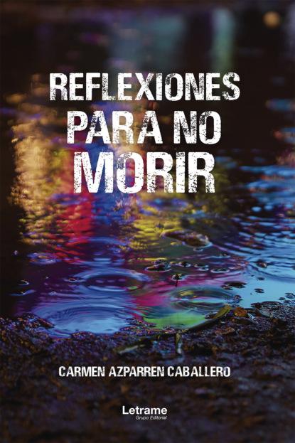 Carmen Azparren Caballero Reflexiones para no morir edgar chías historias para no ir a la cama