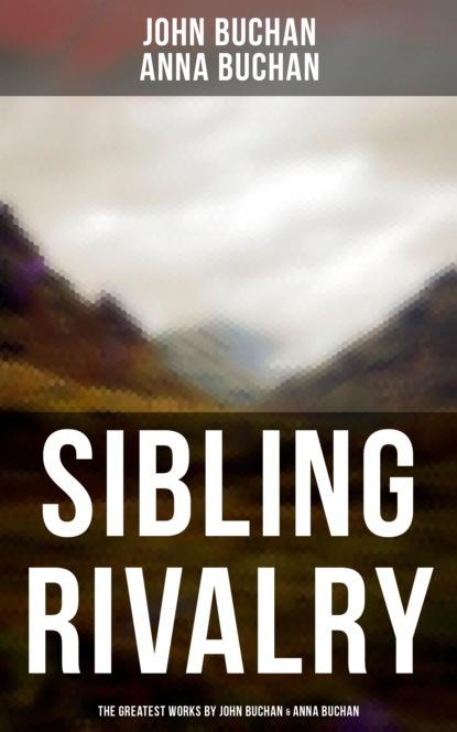 Sibling Rivalry: The Greatest Works by John Buchan & Anna Buchan