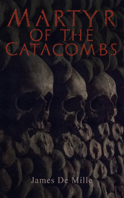 Фото - James De Mille Martyr of the Catacombs james de mille the martyr of the catacombs