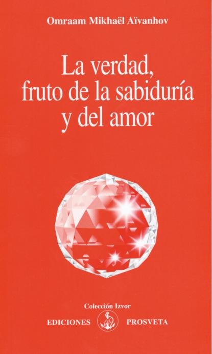 La verdad, fruto de la sabidur?a y del amor
