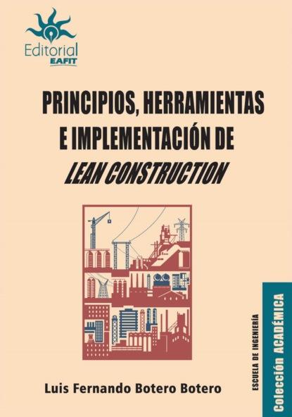 Luis Fernando Botero Botero Principios, herramientas e implementación de Lean Construction s c comunicación sostenible producción de tapones y discos de corcho natural y tapones multipieza mama0109