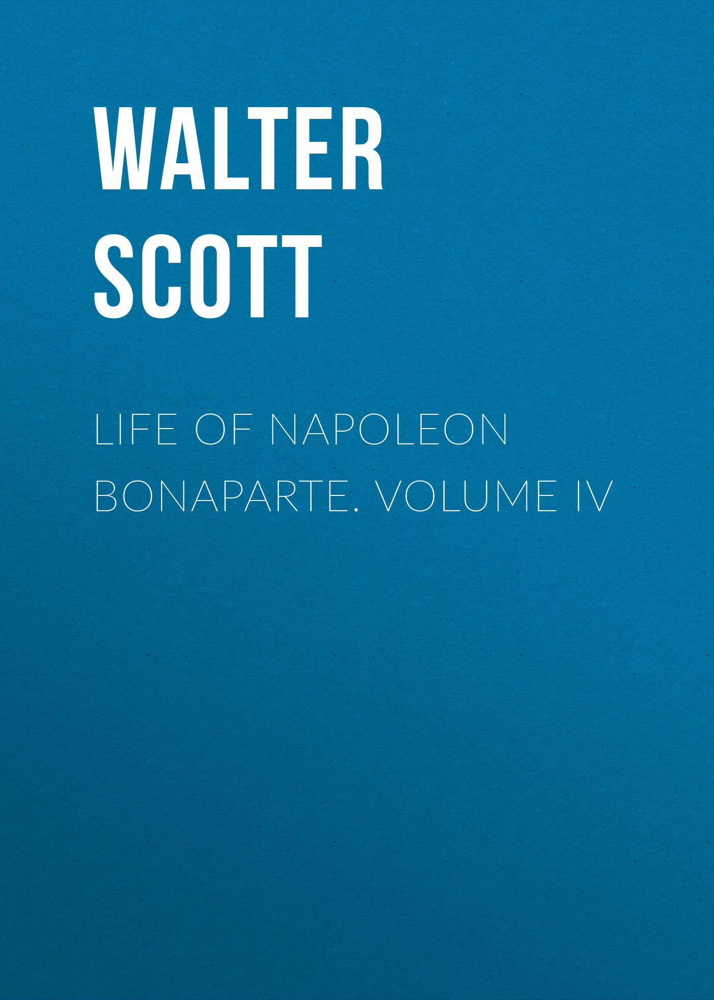 Life of Napoleon Bonaparte. Volume IV