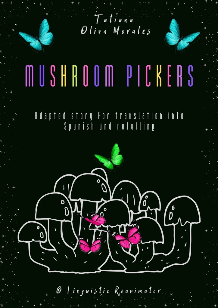 Mushroom pickers. Adapted story for translation into Spanish and retelling. © Linguistic Reanimator