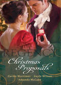 Regency Christmas Proposals: Christmas at Mulberry Hall \/ The Soldier\'s Christmas Miracle \/ Snowbound and Seduced