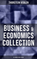 Business & Economics Collection: Thorstein Veblen Edition (30+ Works in One Volume)