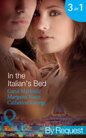 In the Italian\'s Bed: Bedded for Pleasure, Purchased for Pregnancy \/ The Italian\'s Ruthless Baby Bargain \/ The Italian Count\'s Defiant Bride