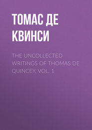 The Uncollected Writings of Thomas de Quincey, Vol. 1