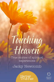 Touching Heaven: True stories of spiritual experiences