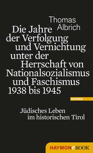 Die Jahre der Verfolgung und Vernichtung unter der Herrschaft von Nationalsozialismus und Faschismus 1938 bis 1945