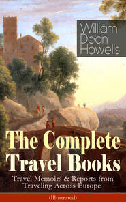 The Complete Travel Books of William Dean Howells (Illustrated)