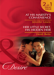 At His Majesty\'s Convenience \/ Her Little Secret, His Hidden Heir