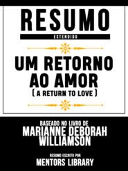 Resumo Estendido: Um Retorno Ao Amor (A Return To Love) - Baseado No Livro De Marianne Deborah Williamson