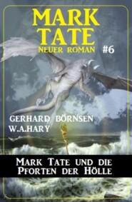 Mark Tate und die Pforten der Hölle: Neuer Mark Tate Roman 6