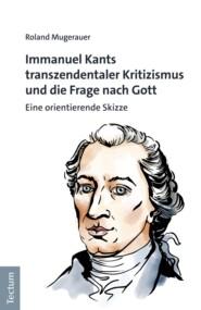 Immanuel Kants transzendentaler Kritizismus und die Frage nach Gott