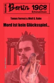 Mord ist kein Glücksspiel: Berlin 1968 Kriminalroman Band 35