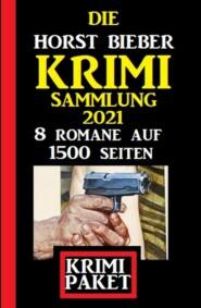 Die Horst Bieber Krimi Sammlung 2021: Krimi Paket 8 Romane auf 1500 Seiten