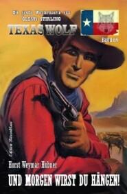 Und morgen wirst du hängen! Texas Wolf  Band 68