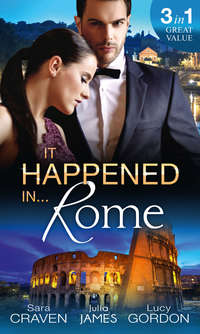 It Happened In Rome: The Forced Bride \/ The Italian\'s Rags-to-Riches Wife \/ The Italian\'s Passionate Revenge