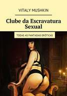 Clube da Escravatura Sexual. Todas as fantasias eróticas