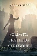 Soldato, Fratello, Stregone