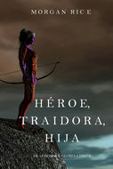 Héroe, Traidora, Hija