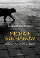 Michaił Bułhakow. Biografia Mistrza
