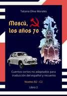 Moscú, los años 70. Cuentos cortos no adaptados para traducción del español y recuento. Niveles B2—C2. Libro2