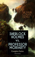 SHERLOCK HOLMES vs. PROFESSOR MORIARTY - Complete Series (Illustrated)
