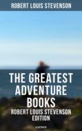 The Greatest Adventure Books - Robert Louis Stevenson Edition (Illustrated)