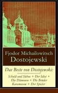 Das Beste von Dostojewski: Schuld und Sühne + Der Idiot + Die Dämonen + Die Brüder Karamasow + Der Spieler