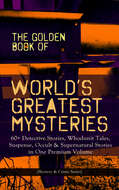 THE GOLDEN BOOK OF WORLD\'S GREATEST MYSTERIES – 60+ Detective Stories