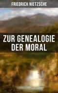 Friedrich Nietzsche: Zur Genealogie der Moral