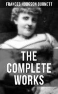 The Complete Works of Frances Hodgson Burnett