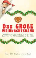 Das große Weihnachtsband: Weihnachtsgeschichten, Romane, Märchen & Sagen (Über 280 Titel in einem Buch)