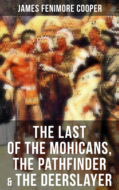 The Last of the Mohicans, The Pathfinder & The Deerslayer