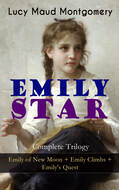 EMILY STAR - Complete Trilogy: Emily of New Moon + Emily Climbs + Emily\'s Quest
