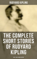 THE COMPLETE SHORT STORIES OF RUDYARD KIPLING: 440+ Tales in One Edition