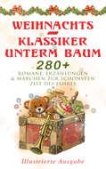 Weihnachts-Klassiker unterm Baum: 280+ Romane, Erzählungen & Märchen zur schönsten Zeit des Jahres (Illustrierte Ausgabe)