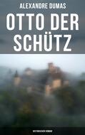 Otto der Schütz: Historischer Roman