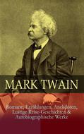 Mark Twain: Romane, Erzählungen, Anekdoten, Lustige Reise-Geschichten & Autobiographische Werke