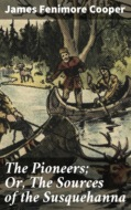 The Pioneers; Or, The Sources of the Susquehanna