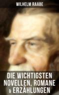 Die wichtigsten Novellen, Romane & Erzählungen von Wilhelm Raabe