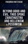 NIETZSCHE: Beyond Good and Evil, Thus Spoke Zarathustra and Hellenism & Pessimism