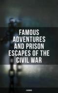 Famous Adventures and Prison Escapes of the Civil War (A Memoir)