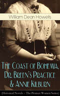 The Coast of Bohemia, Dr. Breen\'s Practice & Annie Kilburn (Historical Novels - The Pioneer Women Series)