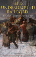 The Underground Railroad - Courage in the Time Of Slavery (Illustrated Edition)