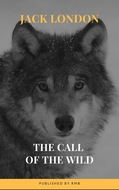 The Call of the Wild: The Original Classic Novel