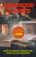 CHILDHOOD CLASSICS - Ultimate Collection: 1400+ Tales of Magic, Adventure, Fairytales & Legends