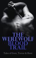The Werewolf Blood Trail: Tales of Gore, Terror & Hunt